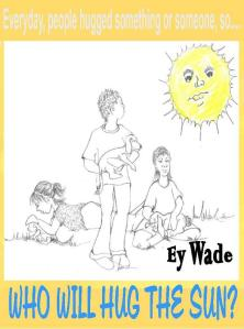 Who Will Hug the Sun by Ey Wade - Book cover